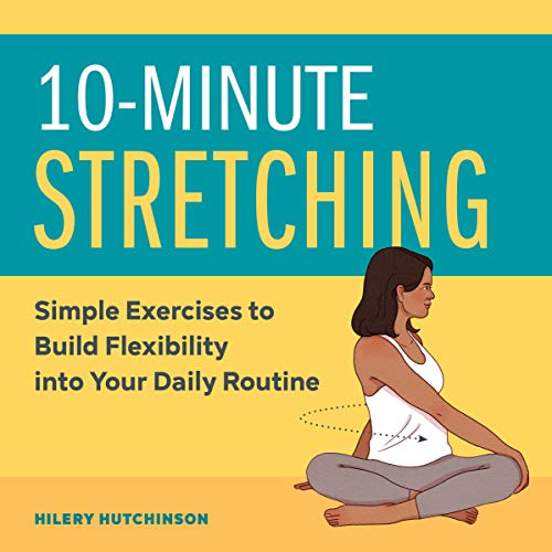 Compare Textbook Prices for 10-Minute Stretching: Simple Exercises to Build Flexibility into Your Daily Routine  ISBN 9781647397388 by Hutchinson, Hilery