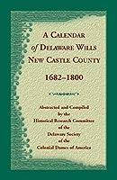 Calendar of Delaware Wills, New Castle County, 1682-1800