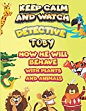 keep calm and watch detective Toby how he will behave with plant and animals: A Gorgeous Coloring and Guessing Game Book for Toby /gift for Toby, toddlers kids