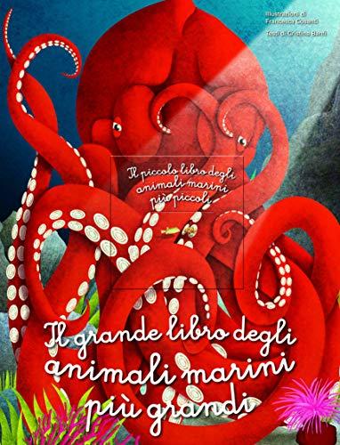 Il grande libro degli animali marini più grandi. Il piccolo libro degli animali marini più piccoli. Ediz. a colori