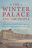 The Winter Palace and the People: Staging and Consuming Russia's Monarchy, 1754–1917 (English Edition)