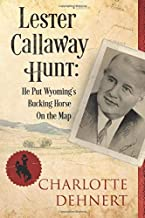 Lester Callaway Hunt: He Put Wyoming's Bucking Horse On the Map
