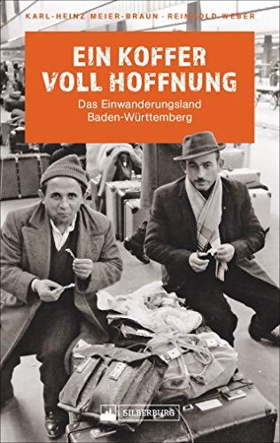 Ein Koffer voll Hoffnung. Das Einwanderungsland Baden-Württemberg. Ein Überblick über die Migrationsgeschichte in Baden-Württemberg vom 19. Jahrhundert bis heute.