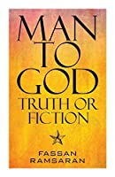 Man to God: Truth or Fiction