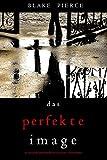 Das Perfekte Image (Ein spannender Psychothriller mit Jessie Hunt—Band Sechzehn)