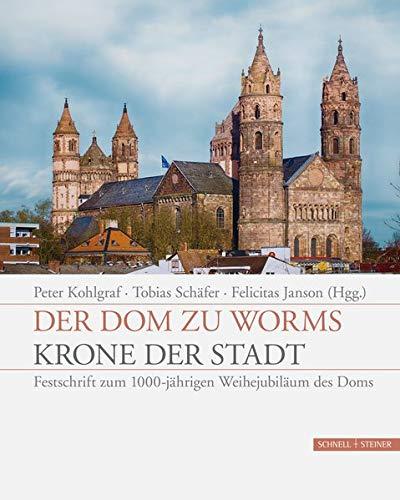 Der Dom zu Worms - Krone der Stadt: Festschrift zum 1000-jährigen Weihejubiläum des Doms