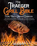 The Traeger Grill Bible - More Than a Smoker Cookbook: The ultimate guide to master your wood pellet grill with 200 flavorful recipes plus tips and techniques for beginners and advanced pitmasters