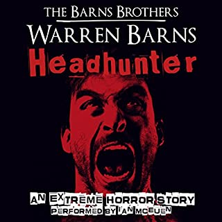 Headhunter     An Extreme Horror Story              By:                                                                                                                                 The Barns Brothers,                                                                                        Warren Barns                               Narrated by:                                                                                                                                 Ian McEuen                      Length: 2 hrs and 31 mins     8 ratings     Overall 3.8