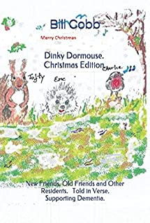 Dinky Dormouse - Christmas Edition.: New Friends, Old Friends and Other Residents. Told in Verse. Supporting Dementia.