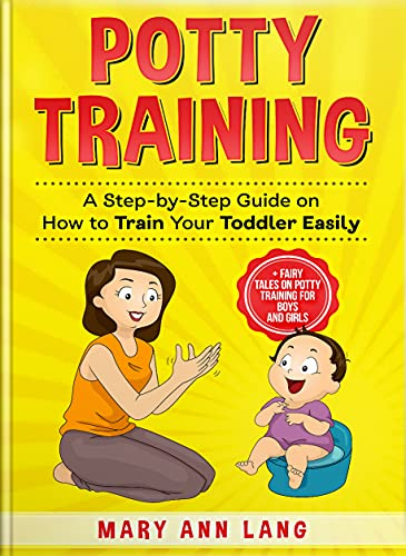 Potty Training: A Step-by-Step Guide on How to Train Your Toddler Easily (+Fairy Tales on Potty Training for Boys and Girls!)