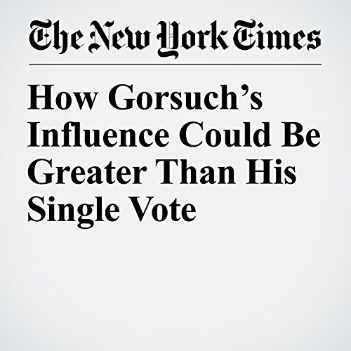 How Gorsuch's Influence Could Be Greater Than His Single Vote copertina