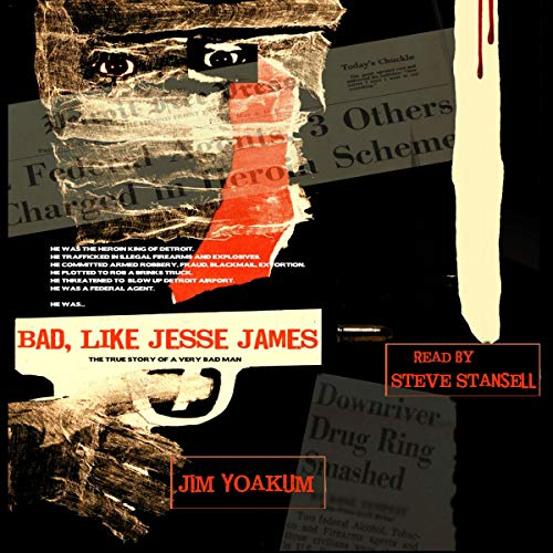Bad, Like Jesse James                   By:                                                                                                                                 Jim Yoakum                               Narrated by:                                                                                                                                 Steve Stansell                      Length: 8 hrs and 13 mins     15 ratings     Overall 3.8