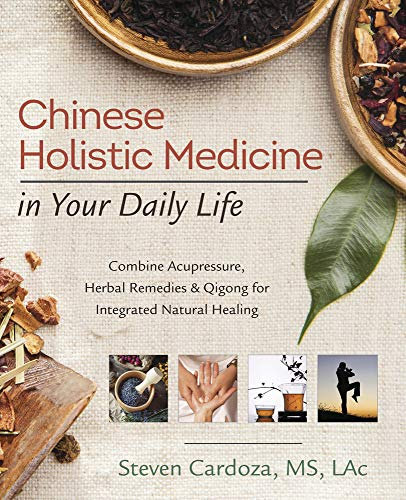 Compare Textbook Prices for Chinese Holistic Medicine in Your Daily Life: Combine Acupressure, Herbal Remedies & Qigong for Integrated Natural Healing  ISBN 9780738749303 by Cardoza, Steven