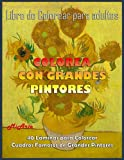 COLOREA CON GRANDES PINTORES. Libro de colorear para adultos. 40 Láminas para Colorear Cuadros Famosos de Grandes Pintores