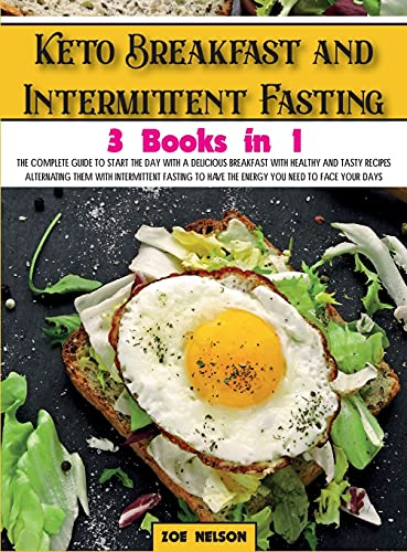 Keto Breakfast and Intermittent Fasting: The Complete Guide To Start The Day With a Delicious Breakfast With Healthy and Tasty Recipes Alternating ... The Energy You Need to Face Your Days: 9A