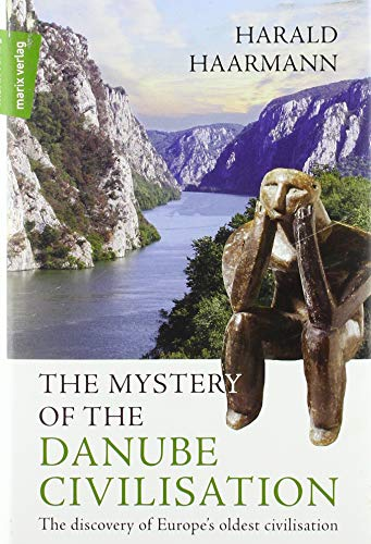 The Mystery of the Danube Civilisation: The discovery of Europe's oldest civilisation