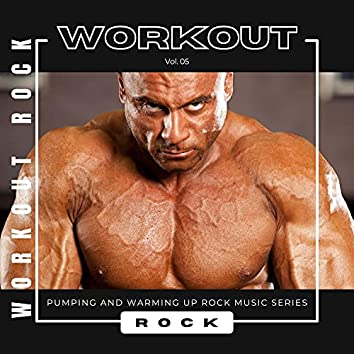 Workout Rock - Pumping And Warming Up Rock Music Series, Vol. 05