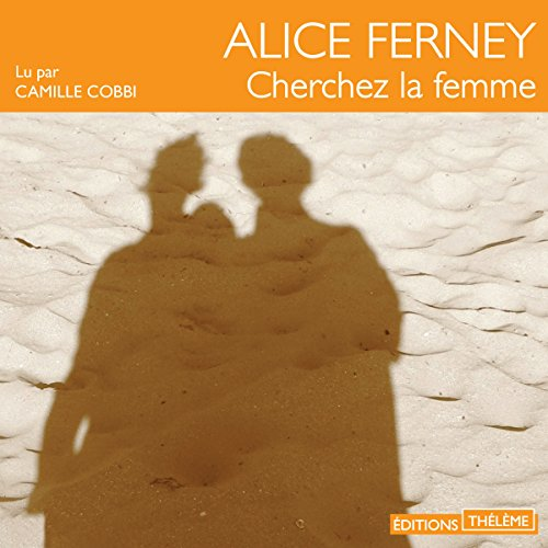 Cherchez la femme                   By:                                                                                                                                 Alice Ferney                               Narrated by:                                                                                                                                 Camille Cobbi                      Length: 18 hrs and 34 mins     1 rating     Overall 5.0