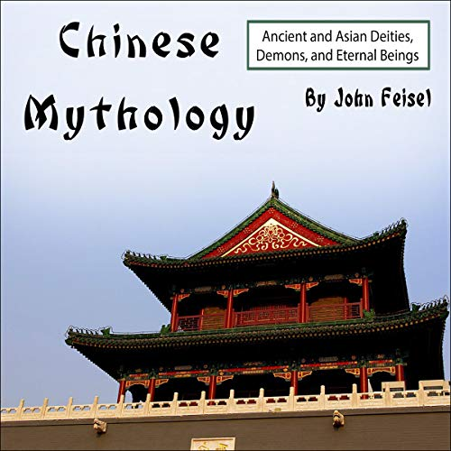 Chinese Mythology: Ancient and Asian Deities, Demons, and Eternal Beings audiobook cover art