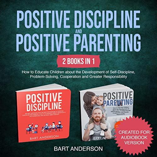 Positive Discipline and Positive Parenting: 2 Books in 1 cover art