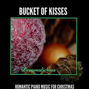 Bucket Of Kisses - Romantic Piano Music For Christmas