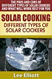 Solar Cooking: Different Types of Solar Cookers: The Pros and Cons of Different Types of Solar Cookers and What Will Work Best For You