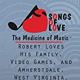 Robert Loves His Family, Video Games, and Amherstdale, West Virginia.