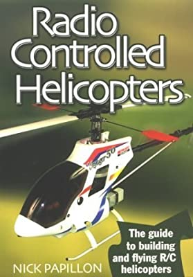 Radio Controlled Helicopters: The Guide to Building and Flying R/C Helicopters by Nick Papillon (2003-08-11)