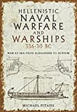 Hellenistic Naval Warfare and Warships 336-30 BC: War at Sea from Alexander to Actium