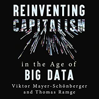 Reinventing Capitalism in the Age of Big Data                   By:                                                                                                                                 Viktor Mayer-Schonberger,                                                                                        Thomas Ramge                               Narrated by:                                                                                                                                 John Chancer                      Length: 7 hrs and 55 mins     1 rating     Overall 5.0
