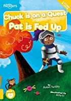 Chuck Is On A Quest And Pat Is Fed Up (BookLife Readers)