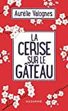 La Cerise sur le gâteau - Fayard/Mazarine - 06/03/2019