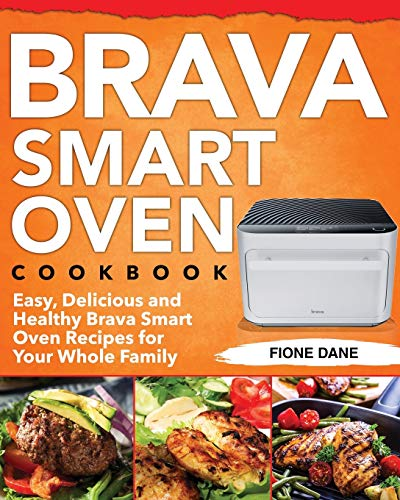 Brava Smart Oven Cookbook: Easy, Delicious and Healthy Brava Smart Oven Recipes for Your Whole Family