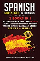Spanish Short Stories for Beginners: : 2 Books in 1: Become Fluent in Less Than 30 Days Using a Proven Scientific Method Applied in These Language Lessons. (Series 1 + Series 2) (Learning Spanish with Stories)