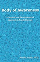 Body of Awareness: A Somatic and Developmental Approach to Psychotherapy