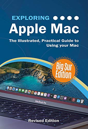 Exploring Apple Mac Big Sur Edition: The Illustrated, Practical Guide to Using your Mac (Exploring Tech Book 1) (English Edition)