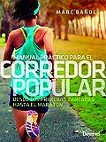 Manual práctico para El Corredor Popular: Desde tus primeras zancadas hasta el maratón