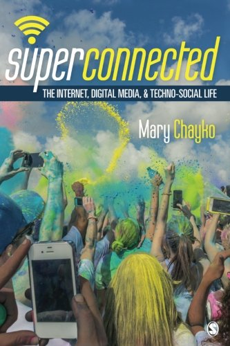 Download Superconnected: The Internet, Digital Media, and Techno-Social Life (Sage Sociological Essentials) 1452268797