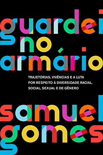 Guardei no Armario - Trajetorias vivencias e a luta por respeito a diversidade racial social sexual e de genero (Em Portugues do Brasil)