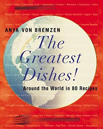 The Greatest Dishes! : Around the World in 80 Recipes