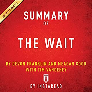 Summary of 'The Wait', by DeVon Franklin and Meagan Good with Tim Vandehey | Includes Analysis                   By:                                                                                                                                 Instaread                               Narrated by:                                                                                                                                 Susan Murphy                      Length: 24 mins     4 ratings     Overall 5.0