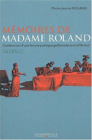 Mémoires. Confessions d'une femme politique guillotinée sous la Terreur, 1754-1793