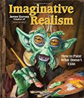 Imaginative Realism: How to Paint What Doesn't Exist (James Gurney Art) by James Gurney(2009-10-20)