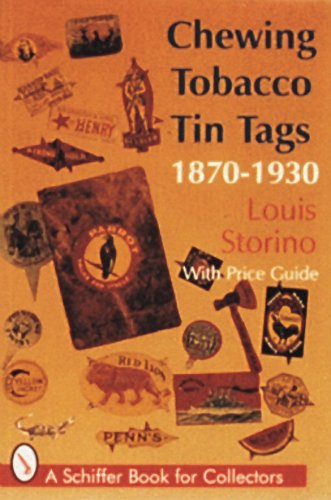 Compare Textbook Prices for Chewing Tobacco Tin Tags, 1870-1930, with Price Guide A Schiffer Book for Collectors 0 Edition ISBN 9780887408571 by Louis Storino