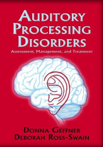 Auditory Processing Disorders:  Assessment, Management and Treatment
