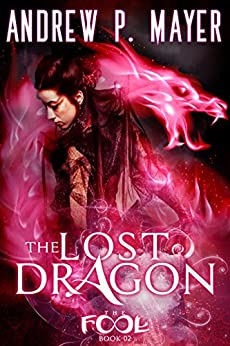 The Lost Dragon: An Alternate Reality Fantasy Adventure (The FooL Book 2) by [Andrew P. Mayer]