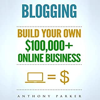 Blogging: How to Make Money Online and Build Your Own $100,000+ Online Business Blogging audiobook cover art