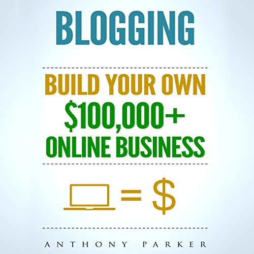 Blogging: How to Make Money Online and Build Your Own $100,000+ Online Business Blogging cover art