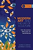 Modern Art and the Life of a Culture: The Religious Impulses of Modernism (Studies in Theology and the Arts)
