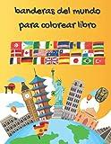 Banderas del mundo para colorear Libro: Un gran regalo de geografía para niños y adultos.